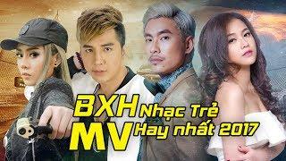 Bảng Xếp Hạng MV Nhạc Trẻ Hay Nhất 2017 – Liên Khúc Nhạc Trẻ Tuyển Chọn Hay Nhất Tháng 6 2017