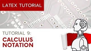 LaTeX Tutorial 9 - Calculus Notation