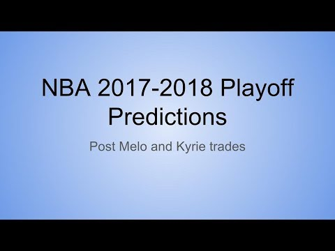 2017-2018 NBA Playoff Predictions Post Kyrie/Melo Trades
