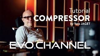 Tutorial EVO Channel by Yves Jaget - Compressor
