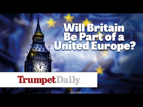 Will Britain Be Part of a United Europe? - The Trumpet Daily