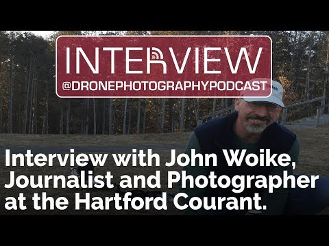 Interview with John Woike, Journalist and Photographer at the Hartford Courant | Drone Podcast