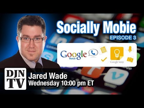 Google Voice and Google Keep | Socially Mobile with Jared Wade | #DJNTV