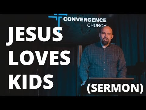 "Convergence Church, Carl Wood- Mark 10:13-16 ""Jesus Loves Kids"" - Sermon Only"