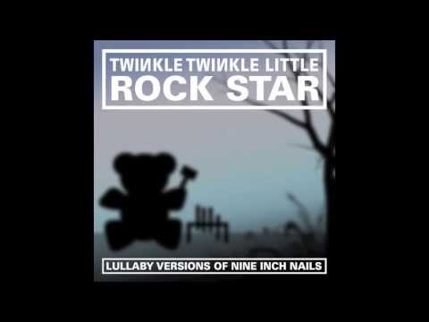 Closer Lullaby Versions of Nine Inch Nails by Twinkle Twinkle Little Rock Star