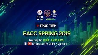 [Trực tiếp] Vòng Knockout - Bán kết & Chung kết - EACC SPRING 2019 [FIFA Online 4]