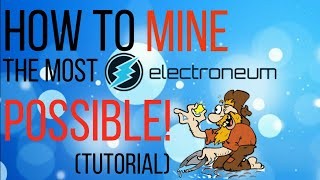HOW TO MINE THE MOST ELECTRONEUM POSSIBLE (EASY TUTORIAL)