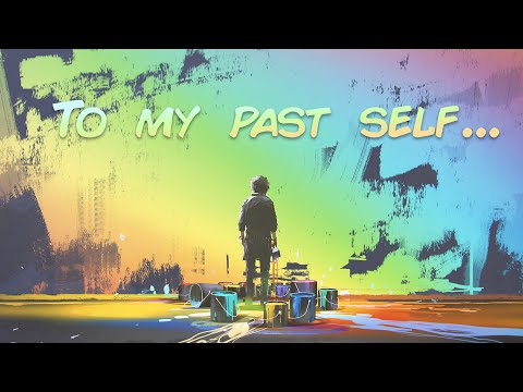 A Letter To My Past Self