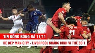 TIN NÓNG BÓNG ĐÁ 11/11 | U19 VN gây chấn động châu Á vì suýt thắng Nhật – Liverpool đè bẹp Man City
