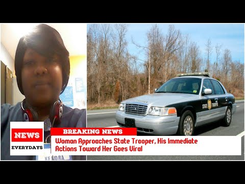 Woman Approaches State Trooper, His Immediate Actions Toward Her Goes Viral
