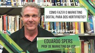 HF Brasil Entrevista - Prof. Eduardo Spers - Como Fazer o Marketing Digital dos Hortifrútis