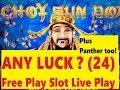 ★ANY LUCK ? Free Play Slot Live Play (24)★☆CHOY SUN DOA Slot machine ☆$2.00 Max Bet