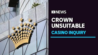 Crown Resorts not suitable to operate Sydney casino, inquiry finds | ABC News