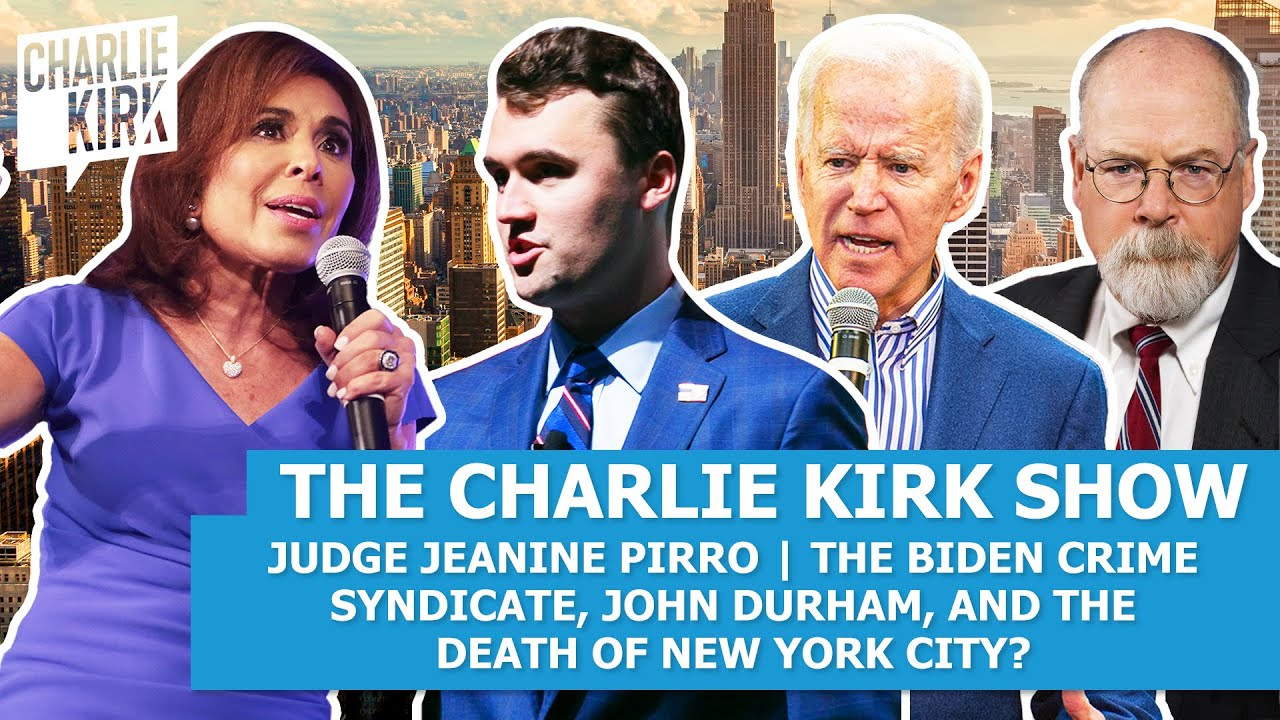 The Charlie Kirk Show: Judge Jeanine Pirro | The Biden Crime Syndicate, Durham, & The Death of NYC?