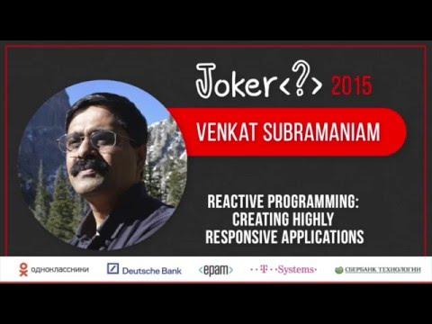Venkat Subramaniam — Reactive Programming: creating highly responsive applications