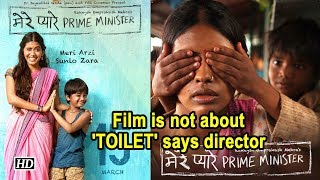 'Mere Pyaare Prime Minister', is not about 'TOILET' says director