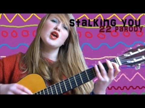 Stalking you-Taylor Swift 22 parody
