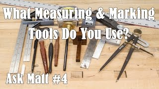 What Measuring And Marking Tools Do You Use? - Ask Matt #4