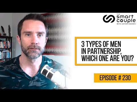 3 types of men in partnership, which one are you? - Smart Couple Podcast Episode #230