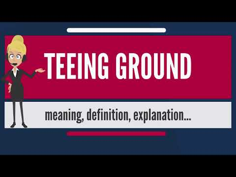 What is TEEING GROUND? What does TEEING GROUND mean? TEEING GROUND meaning & explanation