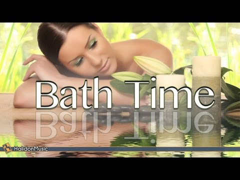 Relaxing Music - Bath Time | Instrumental Background Music for Spa, Massage, Hot Bath