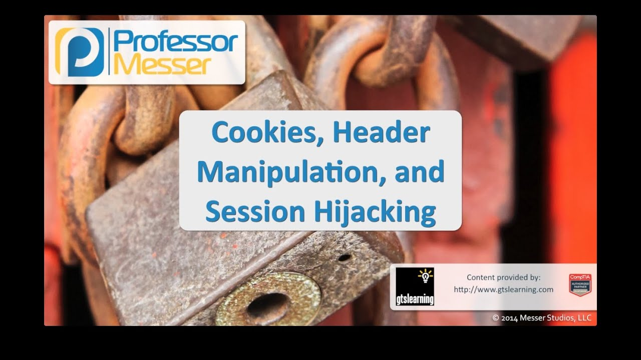 Cookies, Header Manipulation, and Session Hijacking - CompTIA Security+ SY0-401: 3.5