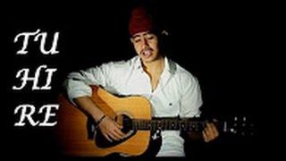 TU HI RE (Reprise) | A.R Rahman| Acoustic Singh