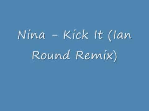 Nina   Kick It Ian Round Remix