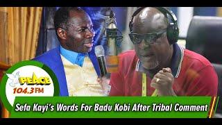 Sefa Kayi's Words For Badu Kobi After Tribal Comment