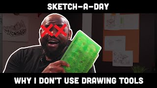Sketch-A-Day: Why I don't Use Tools (NO MUSIC VERSION)