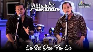 Althair e Alexandre - Eu Sei Que Fui Eu