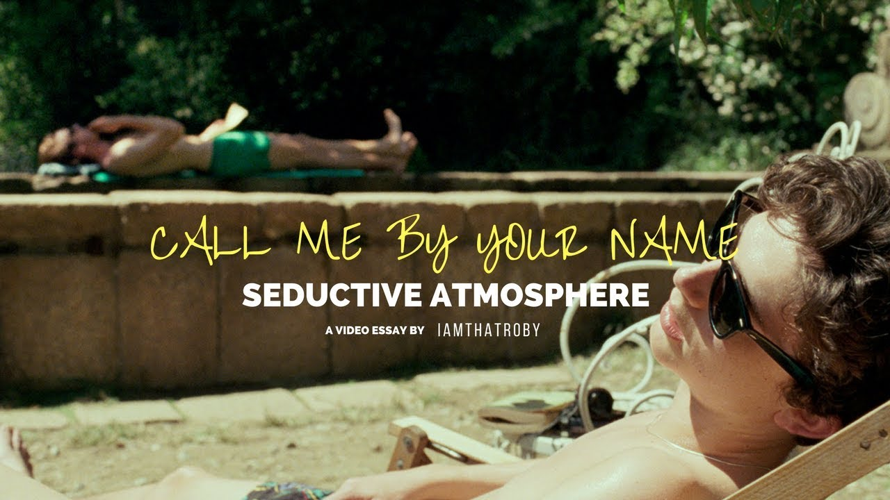 the seductive atmosphere of call me by your a video  the seductive atmosphere of call me by your 2017 a video essay