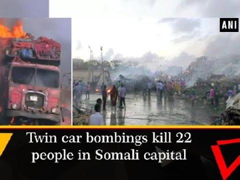 Twin car bombings kill 22 people in Somali capital - Somalia News