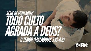 2021-05-26 - O Temor - Malaquias 3.13-4.6 - Rev. André Carolino - Estudo Bíblico
