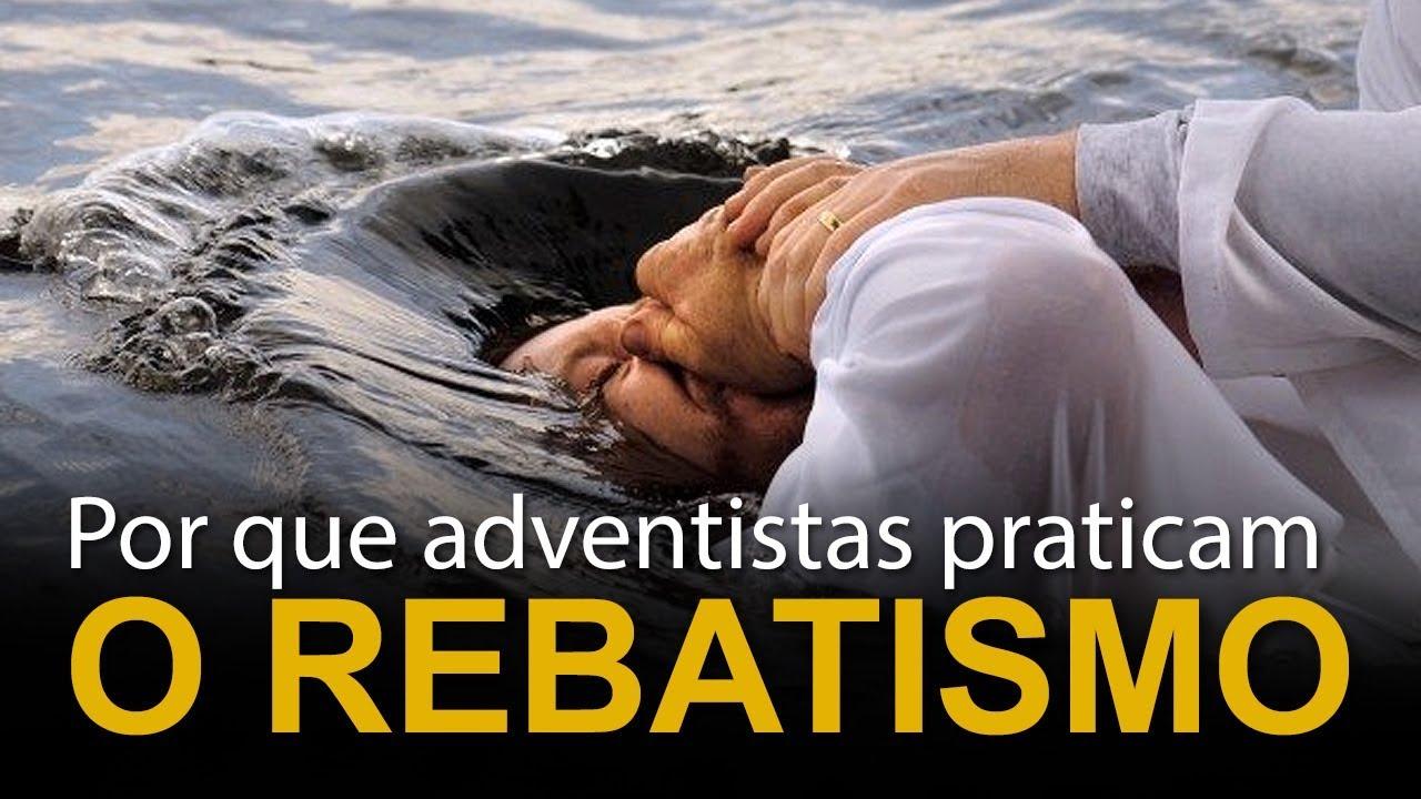 Por que adventistas praticam o rebatismo