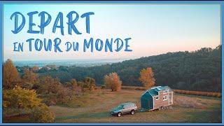 Le DÉpart En Tour Du Monde 🌍 Tiny House - Tdm France #01-