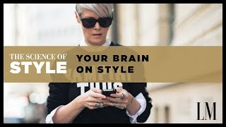 The Science of Style - Your Brain on Style | The Science of Style