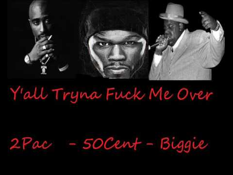 2Pac , 50 Cent , Notorious B.I.G. - Y'all Tryna Fuck Me Over (HQ Remix 2017)