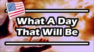 What A Day That Will Be — Piano