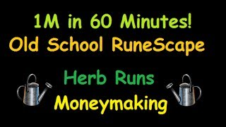 Old School RS - The Ultimate Herb Farming Guide! (1M in 60 Minutes of Gameplay)