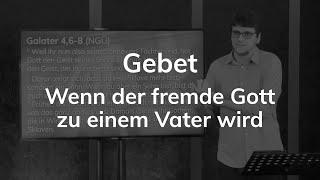 Gebet - Wenn der fremde Gott zu einem Vater wird - Galater 4,6-7 - Maiko Müller