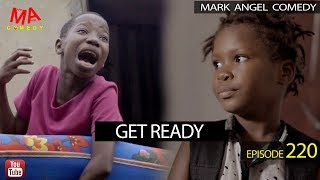 GET READY Mark Angel Comedy Episode 220