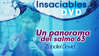 Un panorama del salmo 63 —Zabdiel David— Insaciables DVD