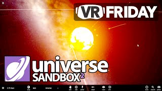 INCREDIBLE SPACE VR EXPERIENCE - Universe Sandbox 2 - VRFriday