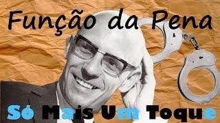 Qual é a Função da Pena? (Michel Foucault - Vigiar e Punir)