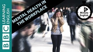 Mental health in the workplace. Listen to 6 Minute English