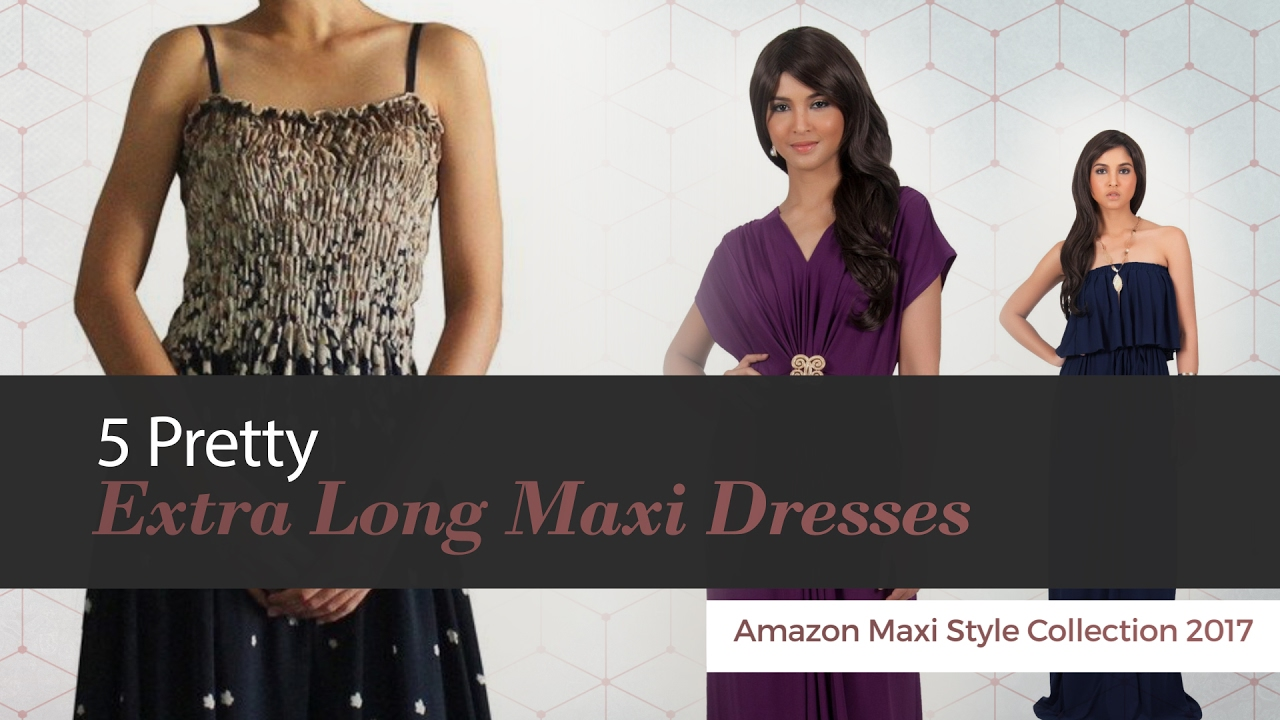 5 Pretty Extra Long Maxi Dresses Amazon Maxi Style Collection 2017