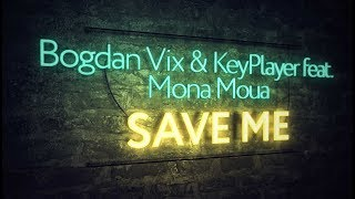 Bogdan Vix & KeyPlayer feat. Mona Moua - Save Me (Extended Mix)