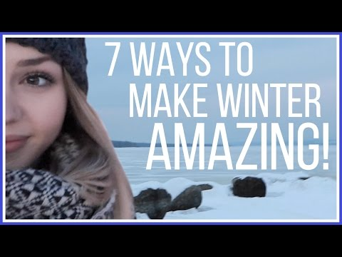 7 Things You MUST Do To Make Winter Awesome!