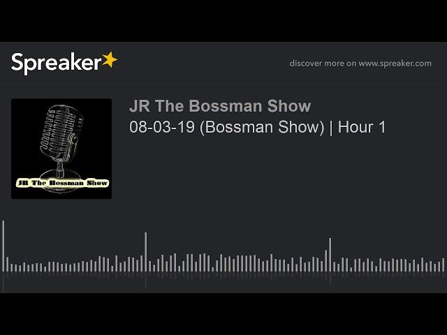 08-03-19 (Bossman Show)   Hour 1 (made with Spreaker)